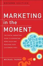 Marketing in the Moment : The Digital Marketing Guide to Generating More Sales and Reaching Your Customers First - Michael Tasner