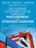 Delivering Customer Value through Procurement and Strategic Sourcing : A Professional Guide to Creating A Sustainable Supply Network - Walter L. Wallace