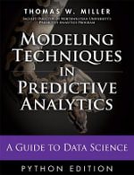 Modeling Techniques in Predictive Analytics with Python and R : A Guide to Data Science - Thomas W. Miller