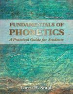 Fundamentals of Phonetics : A Practical Guide for Students - Larry H. Small