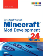 Minecraft Mod Development in 24 Hours, Sams Teach Yourself - Jimmy Koene