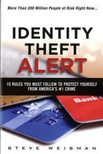 Identity Theft Alert : 10 Rules You Must Follow to Protect Yourself from America's #1 Crime - Steve Weisman