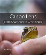 Canon Lenses : From Snapshots to Great Shots - Jerod Foster