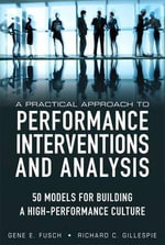 A Practical Approach to Performance Interventions and Analysis : 50 Models for Building a High-Performance Culture (paperback) - Gene E. Fusch