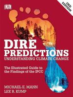 Dire Predictions : Understanding Climate Change - Lee R. Kump