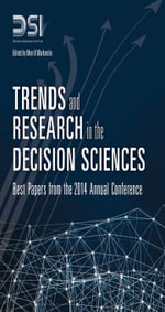 Trends and Research in the Decision Sciences : Best Papers from the 2014 Annual Conference - Decision Sciences Institute