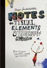Design Fundamentals : Notes on Visual Elements and Principles of Composition - Rose Gonnella