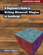 A Beginner's Guide to Writing Minecraft Plugins in JavaScript - Walter Higgins