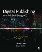 Digital Publishing with Adobe Indesign CC : Moving Beyond Print to Digital - Diane Burns