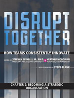 Becoming a Strategic Organization (Chapter 2 from Disrupt Together) - Stephen, Jr. Spinelli