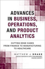 Advances in Business, Operations, and Product Analytics : Cutting Edge Cases from Finance to Manufacturing to Healthcare - Matthew J. Drake