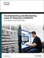 Troubleshooting and Maintaining Cisco IP Networks (TSHOOT) Foundation Learning Guide : (CCNP TSHOOT 300-135) - Amir Ranjbar