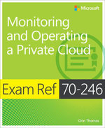 Exam Ref 70-246 : Monitoring and Operating a Private Cloud - Orin Thomas