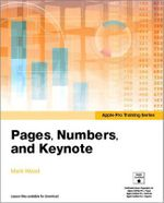 Apple Pro Training Series : Pages, Numbers, and Keynote - Mark Wood