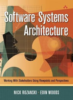 Software Systems Architecture : Working with Stakeholders Using Viewpoints and Perspectives - Nick Rozanski