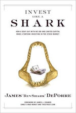 Invest Like a Shark : How a Deaf Guy with No Job and Limited Capital Made a Fortune Investing in the Stock Market - James DePorre