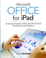 Microsoft Office for iPad : Create and Edit Word, Excel, and PowerPoint Files on Your iPad - Tom Negrino