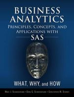 Business Analytics Principles, Concepts, and Applications with SAS : What, Why, and How - Marc J. Schniederjans
