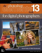 The Photoshop Elements 13 Book for Digital Photographers : Voices That Matter - Scott Kelby