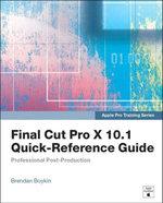 Apple Pro Training Series : Final Cut Pro X 10.1 Quick-Reference Guide - Brendan Boykin