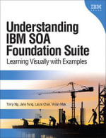 Understanding IBM SOA Foundation Suite : Learning Visually with Examples - Tinny Ng