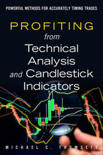 Profiting from Technical Analysis and Candlestick Indicators : Powerful Methods for Accurately Timing Trades - Michael C. Thomsett