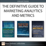The Definitive Guide to Marketing Analytics and Metrics (Collection) - Cesar Brea