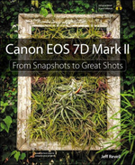 Canon EOS 7D Mark II : From Snapshots to Great Shots - Jeff Revell