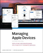 Managing Apple Devices : Deploying and Maintaining iOS and OS X - Arek Dreyer