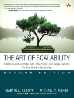 The Art of Scalability : Scalable Web Architecture, Processes, and Organizations for the Modern Enterprise - Martin L. Abbott