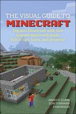 The Visual Guide to Minecraft : Dig into Minecraft with this (parent-approved) guide full of tips, hints, and projects! - James H. Clark