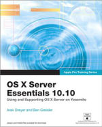 Apple Pro Training Series : OS X Support Essentials 10.10: Supporting and Troubleshooting OS X Yosemite - Arek Dreyer