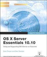 Apple Pro Training Series : OS X Server Essentials 10.10: Using and Supporting OS X Server on Yosemite - Arek Dreyer