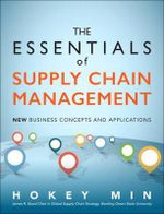 The Essentials of Supply Chain Management : New Business Concepts and Applications - Hokey Min