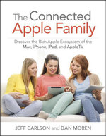 The Connected Apple Family : Discover the Rich Apple Ecosystem of the Mac, iPhone, iPad, and Apple TV - Jeff Carlson