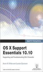 Apple Pro Training Series : OS X Support Essentials 10.10: Supporting and Troubleshooting OS X Yosemite - Kevin M. White