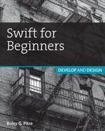 Swift for Beginners : Develop and Design - Boisy G. Pitre