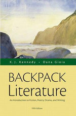 Backpack Literature : An Introduction to Fiction, Poetry, Drama, and Writing Plus MyLiteratureLab - Access Card Package - X. J. Kennedy