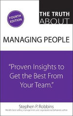 The Truth About Managing People : Proven Insights to Get the Best from Your Team - Stephen P. Robbins