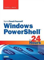 Windows PowerShell in 24 Hours, Sams Teach Yourself - Timothy L. Warner