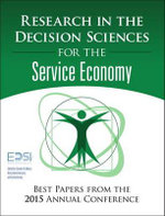 Research in the Decision Sciences for the Service Economy : Best Papers from the 2015 Annual Conference - European Decision Sciences Institute