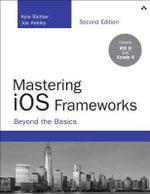 Mastering iOS Frameworks : Beyond the Basics - Kyle Richter