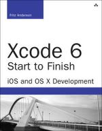Xcode 6 Start to Finish : iOS and OS X Development - Fritz Anderson