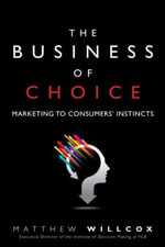 The Business of Choice : Marketing to Consumers' Instincts - Matthew Willcox