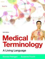 Medical Terminology : A Living Language Plus MyMedicalterminologyLab with Pearson eText - Access Card Package - Bonnie F. Fremgen
