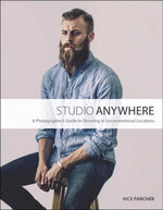 Studio Anywhere : A Photographer's Guide to Shooting in Unconventional Locations - Nick Fancher