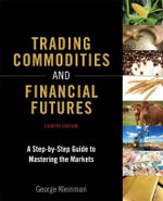 Trading Commodities and Financial Futures : A Step-by-Step Guide to Mastering the Markets - George Kleinman