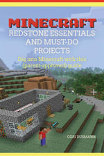 Minecraft Redstone Essentials and Must-Do Projects - Cori Dusmann