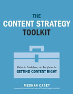 The Content Strategy Toolkit : Methods, Guidelines, and Templates for Getting Content Right - Meghan Casey