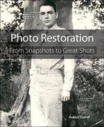 Photo Restoration : From Snapshots to Great Shots - Robert Correll